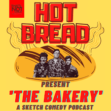 The Bakery -  A Sketch Comedy Podcast by Hot Bread
