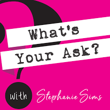 What's Your Ask? with Stephanie Sims