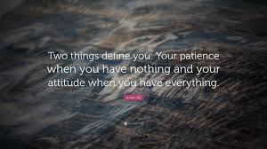 imam ali quote two things define you your patience when you imam ali quote two things define you your patience when you have nothing
