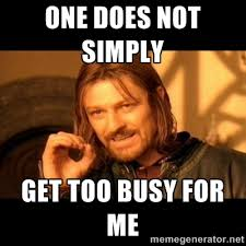 One Does Not Simply Get Too Busy For Me - One does not simply ... via Relatably.com