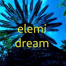 elemi dream