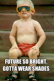 future so bright, gotta wear shades - hatersgonnahateben - quickmeme via Relatably.com