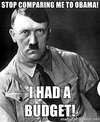 Stop Comparing me to Obama! I HAD A BUDGET! - Hitler | Meme Generator via Relatably.com