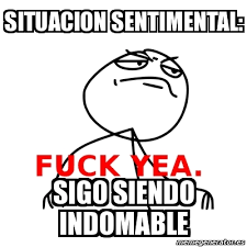 Meme Fuck Yea - situacion sentimental: sigo siendo indomable - 131641 via Relatably.com