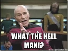 WHAT THE hell man!? - star trek wtf | Meme Generator via Relatably.com