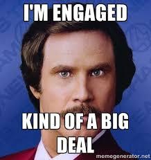 I'm engaged kind of a big deal - Ron Burgundy | Meme Generator via Relatably.com