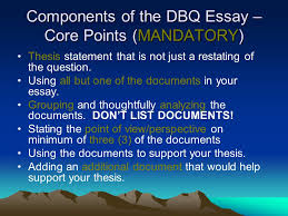 ap world history writing the thesis statement and dbq essay  ppt  components of the dbq essay – core points mandatory thesis statement that is not