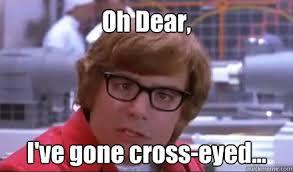Gone Cross-Eyed memes | quickmeme via Relatably.com