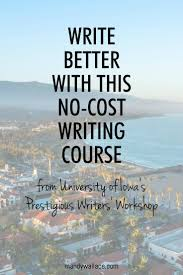 best ideas about online writing classes creative write better this no cost writing course from university of iowa s writers workshop