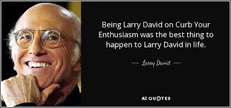 TOP 25 QUOTES BY LARRY DAVID (of 128) | A-Z Quotes via Relatably.com