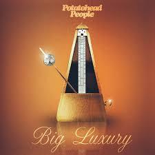 <b>Big Luxury</b>   Potatohead People