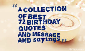 A collection of best 72 birthday quotes and message and sayings ... via Relatably.com