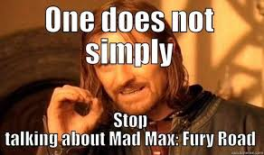 Mad Max Fury Road - quickmeme via Relatably.com