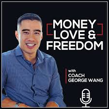Money, Love, & Freedom with Coach George Wang