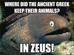 Where did the ancient Greek keep their animals? In Zeus! - Bad ... via Relatably.com