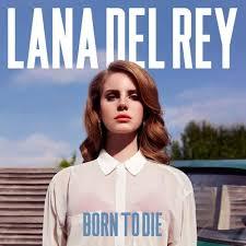 Lana Del Rey – Born to Die [Tracklist + Album Art] Lyrics | Genius ...