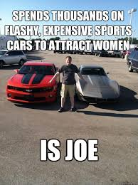 SPENDS THOUSANDS ON FLASHY, EXPENSIVE SPORTS CARS TO ATTRACT WOMEN ... via Relatably.com