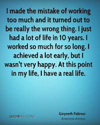 gwyneth paltrow quotes quotehd i made the mistake of working too much and it turned out to be really the