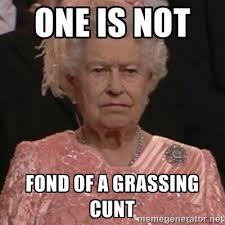 One is not Fond Of a grassing cunt - the queen olympics | Meme ... via Relatably.com