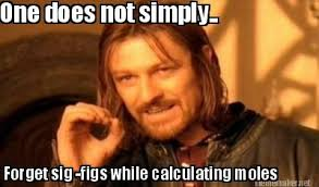Meme Maker - One does not simply.. Forget sig -figs while ... via Relatably.com