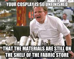 your cosplay is so unfinished that the materials are still on the ... via Relatably.com