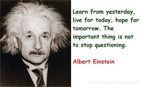 "Quote by Albert Einstein: ""Learn from yesterday, live for today ..."