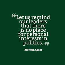 let us remind our leaders that there is no place for personal let us remind our leaders that there is no place for personal interests in politics
