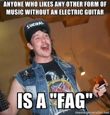 anyone who likes any other form of music without an electric ... via Relatably.com