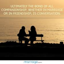 ultimately the bond of all companionship quotes ultimately the bond of all companionship whether in or in friendship is conversation