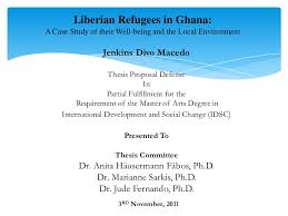 Master Thesis  Preliminary Defense Master Thesis  Preliminary Defense  Liberian Refugees in Ghana A Case Study of their Well being and the Local