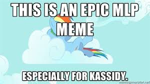 this is an epic MLP meme especially for Kassidy. - My Little Pony ... via Relatably.com
