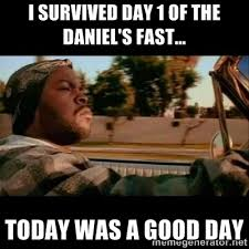 I survived day 1 of the Daniel's fast... Today Was A Good Day ... via Relatably.com