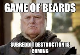 Game of beards Subreddit destruction is coming - Woeful man ... via Relatably.com