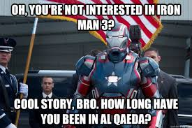 Oh, You're not interested in Iron Man 3? Cool story, bro. How long ... via Relatably.com