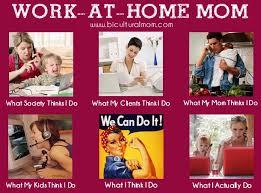 What They Think I Do Meme: Work-At-Home Moms - Bicultural Mom™ via Relatably.com