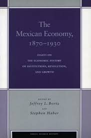 the mexican economy essays on the economic history of the mexican economy 1870 1930 essays on the economic history of institutions revolution and growth edited by jeffrey l bortz and stephen haber