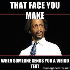 that face you make when someone sends you a weird text - katt ... via Relatably.com