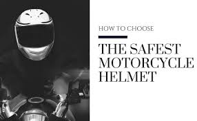 How To Choose The Safest <b>Motorcycle Helmet</b> 2018
