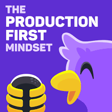 The Production-First Mindset