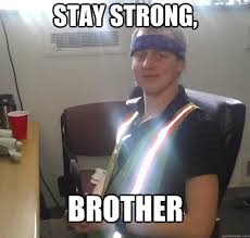 Stay Strong, Brother - Ghetto Whitebread - quickmeme via Relatably.com