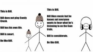 Be like Bill' meme generator proves popular news via Relatably.com