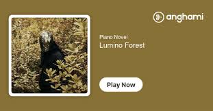 <b>Piano Novel</b> - <b>Lumino</b> Forest | Play on Anghami