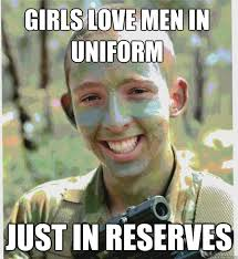 girls love men in uniform just in reserves - Special Op-timistic ... via Relatably.com