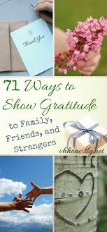 ways to show gratitude to family friends and strangers 71 ways to show gratitude to family friends and strangers