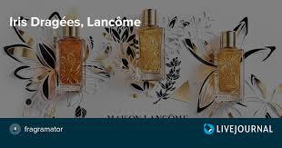 <b>Iris Dragées</b>, <b>Lancôme</b> : fragramator — LiveJournal