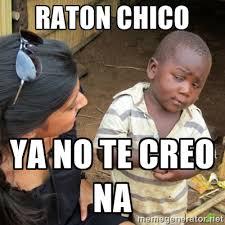 RATON CHICO YA NO TE CREO NA - Skeptical 3rd World Kid | Meme ... via Relatably.com
