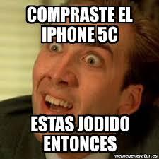 Meme No me digas - Compraste el iphone 5c Estas jodido entonces ... via Relatably.com