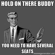 Hold on there buddy You need to have several seats - Grammar Guy ... via Relatably.com
