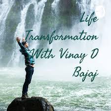 Life Transformation With Vinay D Bajaj