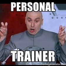 Personal Trainer - dr. evil quote | Meme Generator via Relatably.com